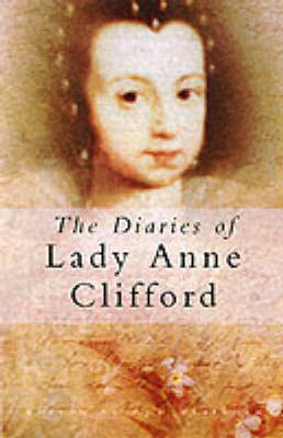 The Diaries of Lady Anne Clifford by Anne Clifford