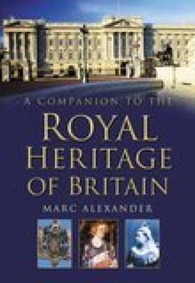 Companion to the Royal Heritage of Britain by Marc Alexander