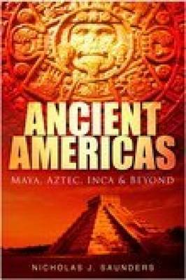 Ancient Americas by Nicholas J. Saunders