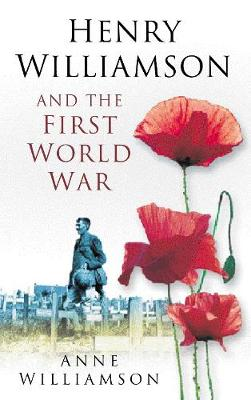 Henry Williamson and the First World War by Anne Williamson