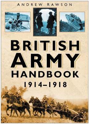 British Army Handbook 1914-1918 by Andrew Rawson