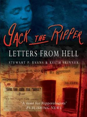 Jack The Ripper Letters from Hell by Stewart P. Evans, Keith Skinner