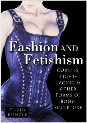 Fashion and Fetishism by David Kunzle