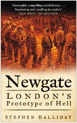 Newgate London's Prototype of Hell by Stephen Halliday