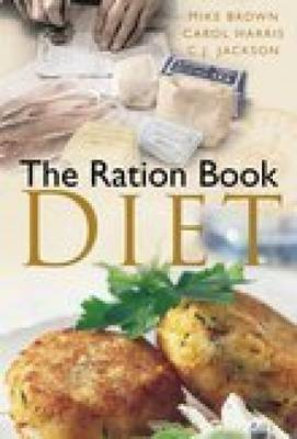 The Ration Book Diet by Mike Brown, Carol Harris, C. J. Jackson