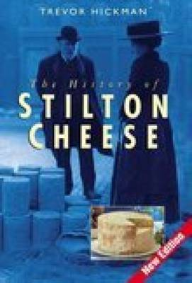 The History of Stilton Cheese by Trevor Hickman