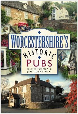 Worcestershire's Historic Pubs by Keith Turner, Jan Dobrzynski