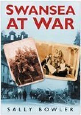 Swansea At War by Sally Bowler