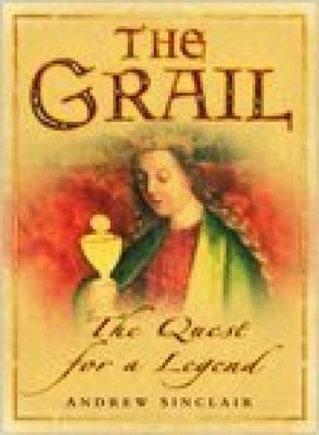 The Grail The Quest for a Legend by Andrew Sinclair