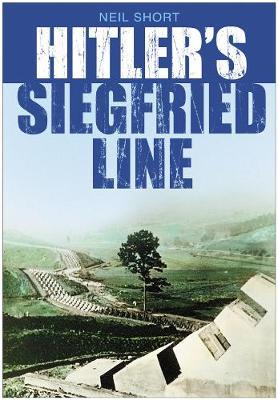 Hitler's Siegfried Line by Neil Short