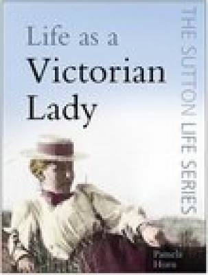 Life as a Victorian Lady by Pamela Horn