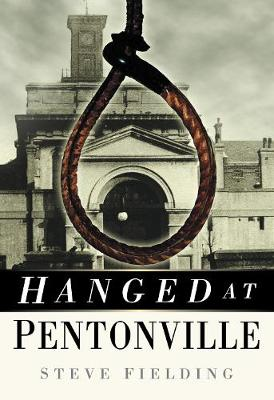 Hanged at Pentonville by Steve Fielding