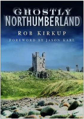 Ghostly Northumberland by Rob Kirkup