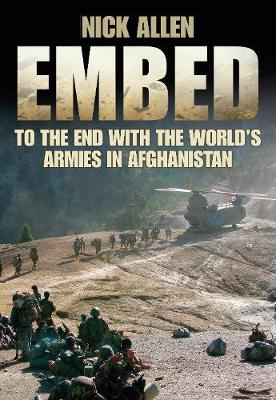Embed To the End with the World's Armies in Afghanistan by Nick Allen
