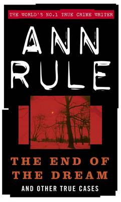 The End of the Dream And Other True Cases by Ann Rule