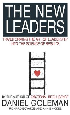 The New Leaders Transforming the Art of Leadership by Daniel Goleman, Richard E. Boyatzis, Annie McKee