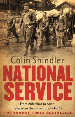 National Service from Aldershot to Aden: Tales from the Conscripts, 1946-62 by Colin Shindler
