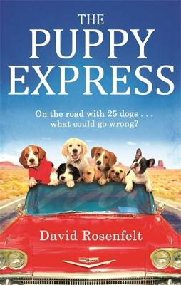 The Puppy Express On the Road with 25 Rescue Dogs... What Could Go Wrong? by David Rosenfelt