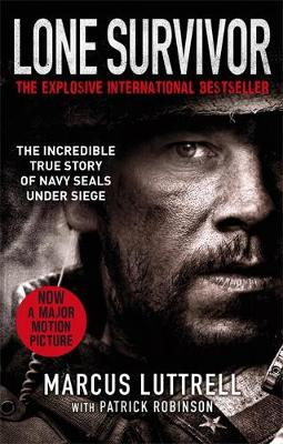 Lone Survivor The Incredible True Story of Navy SEALs Under Siege by Marcus Luttrell, Patrick Robinson