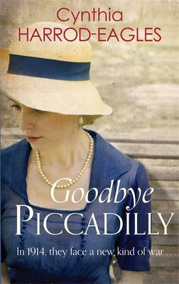 Goodbye, Piccadilly War at Home, 1914 by Cynthia Harrod-Eagles