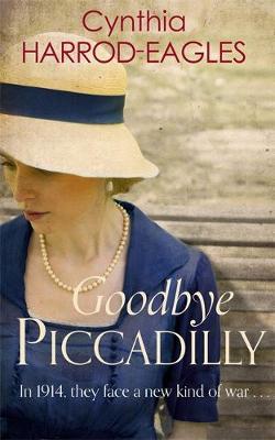 Goodbye, Piccadilly War at Home, 1914 by Cynthia Harrod-Eagles