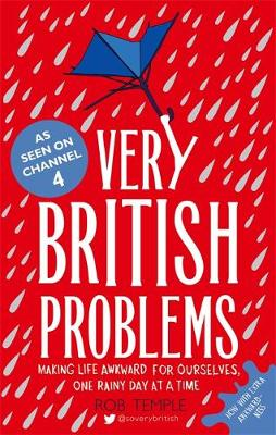 Very British Problems Making Life Awkward for Ourselves, One Rainy Day at a Time by Rob Temple
