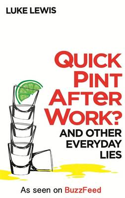 Quick Pint After Work? And Other Everyday Lies by Luke Lewis