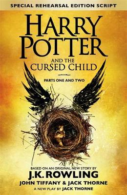 Harry Potter and the Cursed Child - Parts One & Two (Special Rehearsal Edition) The Official Script Book of the Original West End Production by J. K. Rowling, Jack Thorne, John Tiffany
