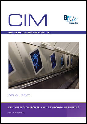 CIM - Delivering Customer Value Through Marketing Study Text by BPP Learning Media