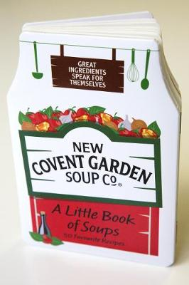 A Little Book of Soups 50 Favourite Recipes by New Covent Garden Soup Company