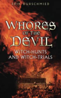 Whores of the Devil Witch-hunts and Witch-trials by Eric Durschmied