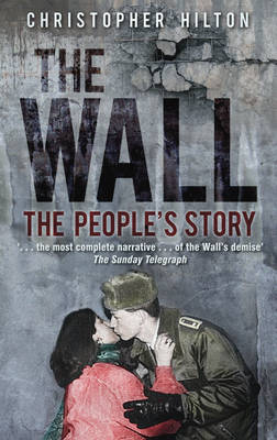 The Wall the People's Story by Christopher Hilton