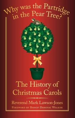 Why was the Partridge in the Pear Tree? The History of Christmas Carols by Reverend Mark Lawson-Jones