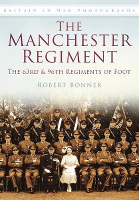 The Manchester Regiment The 63rd and 96th of Foot by Robert Bonner