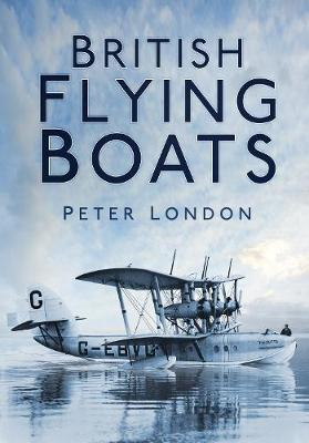 British Flying Boats by Peter London