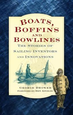 Boats, Boffins and Bowlines The Stories of Sailing Inventors and Innovations by George Drower