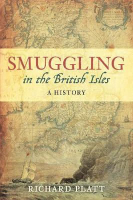 Smuggling in the British Isles A History by Richard Platt