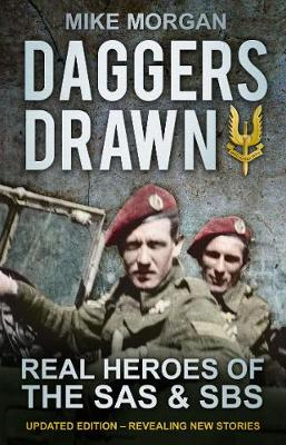 Daggers Drawn Real Heroes of the SAS & SBS by Mike Morgan