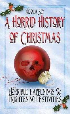 A Horrid History of Christmas by Nicola Sly