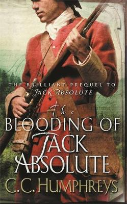 The Blooding of Jack Absolute by C. C. Humphreys