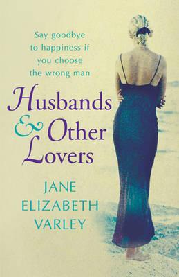 Husbands and Other Lovers by Jane Elizabeth Varley