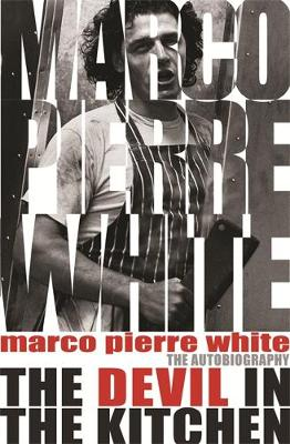 The Devil in the Kitchen The Autobiography by Marco Pierre White, James Steen