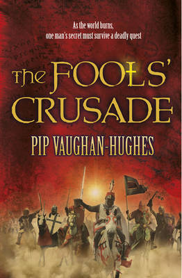 The Fools' Crusade by Pip Vaughan-hughes