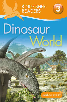 Kingfisher Readers: Dinosaur World (Level 3: Reading Alone with Some Help) by Claire Llewellyn