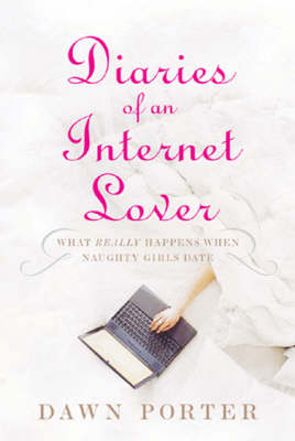 Diaries of an Internet Lover by Dawn Porter