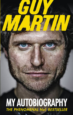Guy Martin: My Autobiography by Guy Martin