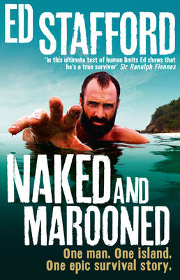 One Man. One Island. One Epic Survival Story by Ed Stafford