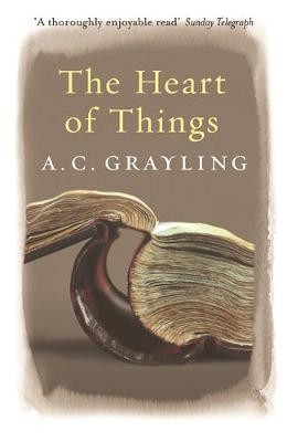 The Heart of Things Applying Philosophy to the 21st Century by A. C. Grayling