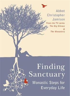 Finding Sanctuary Monastic steps for Everyday Life by Fr. Christopher, OSB Jamison