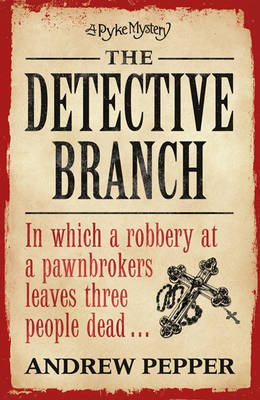 The Detective Branch : A Pyke Mystery by Andrew Pepper